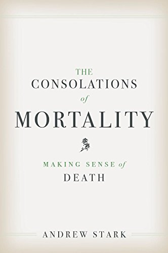 Book Cover: The Consolations of Mortality: Making Sense of Death